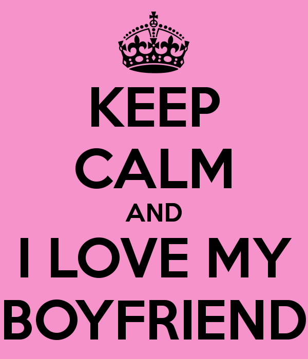 KEEP CALM AND I LOVE MY BOYFRIEND   KEEP CALM AND CARRY ON Image 600x700