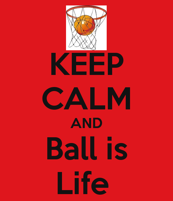 KEEP CALM AND Ball is Life   KEEP CALM AND CARRY ON Image Generator 600x700