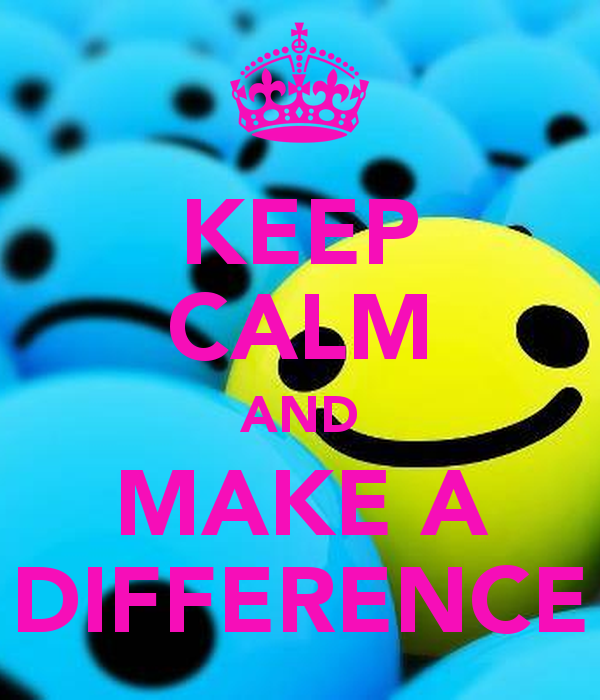 KEEP CALM AND MAKE A DIFFERENCE   KEEP CALM AND CARRY ON Image 600x700