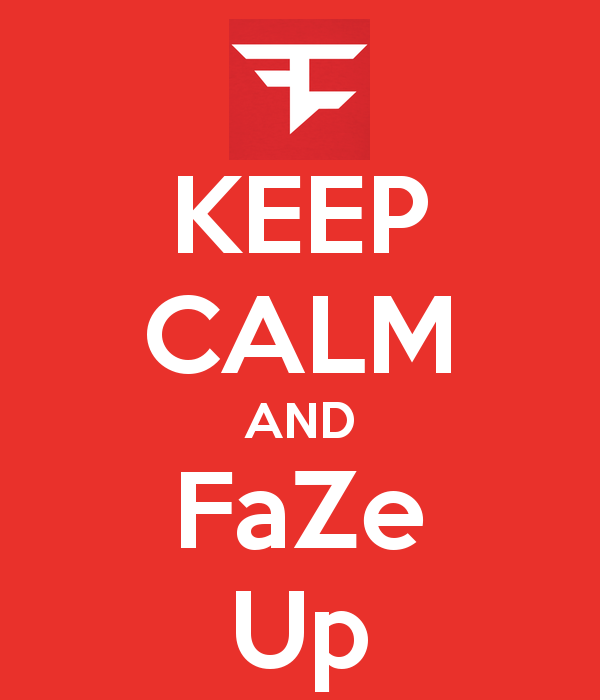 KEEP CALM AND FaZe Up   KEEP CALM AND CARRY ON Image Generator 600x700