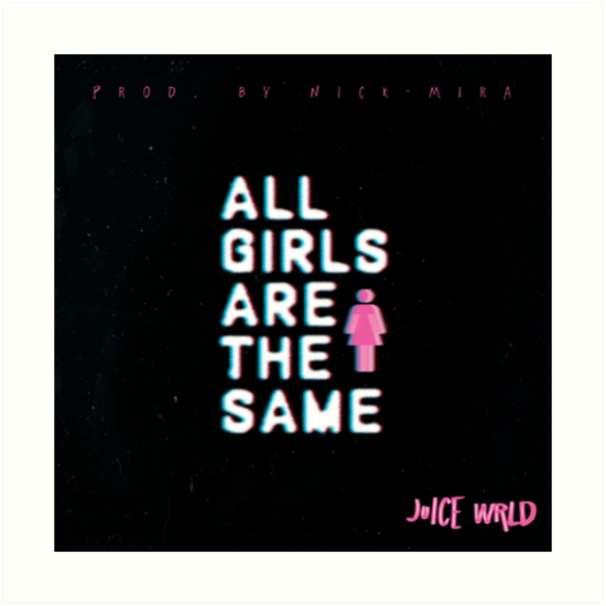 Juice Wrld All Girls Are The Same Art Prints by 550x550