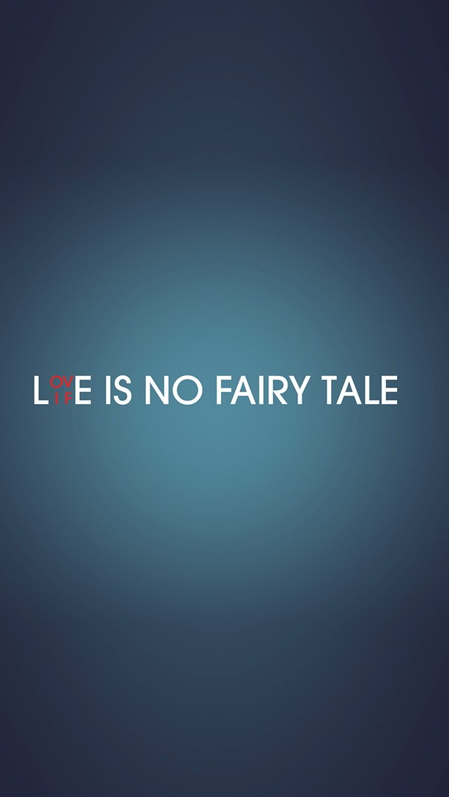 Love Life Is No Fairy Tale Wallpaper IPhone Wallpapers 640x1136