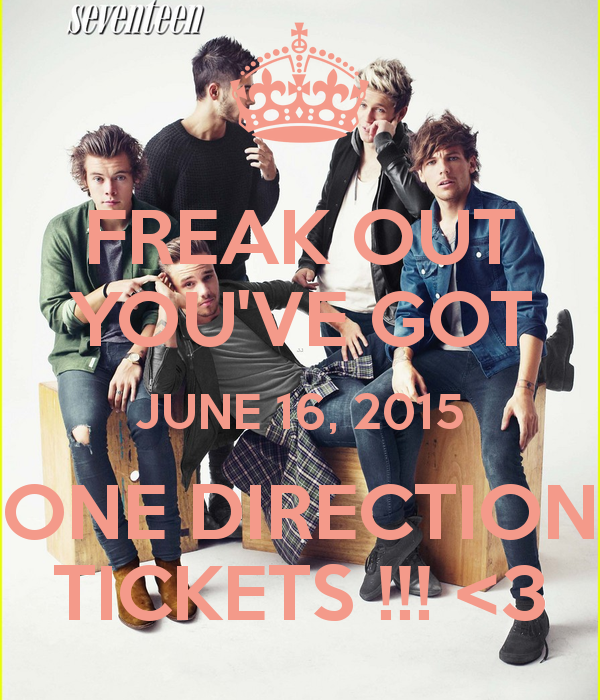 FREAK OUT YOUVE GOT JUNE 16 2015 ONE DIRECTION TICKETS 600x700
