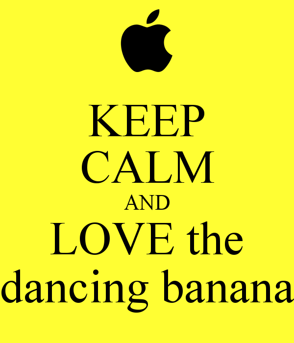 KEEP CALM AND LOVE the dancing banana   KEEP CALM AND CARRY ON Image 600x700