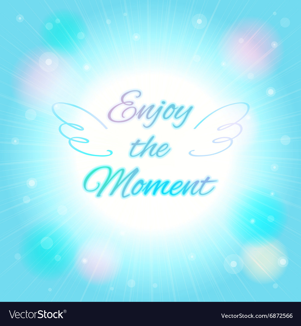 Abstract background Enjoy the moment Royalty Vector 1000x1080