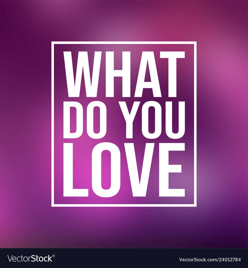What do you love love quote with modern background 999x1080