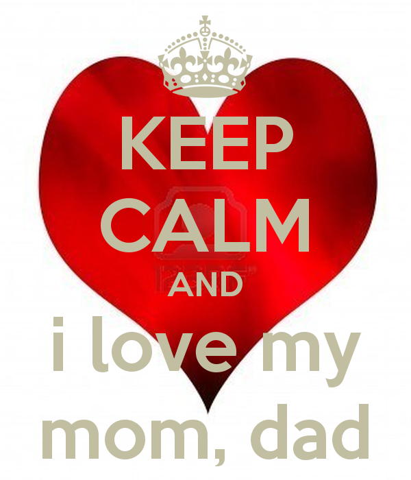 KEEP CALM AND i love my mom dad   KEEP CALM AND CARRY ON Image 600x700