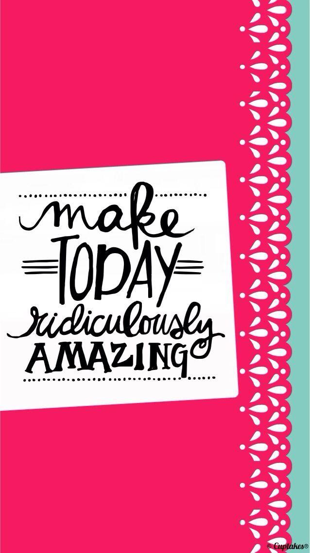 Make today amazing Iphone Wallpaper Pinterest 638x1136