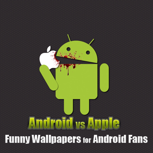 Android vs Apple Funny Wallpapers for Android Fans   Wallpaper 530x530