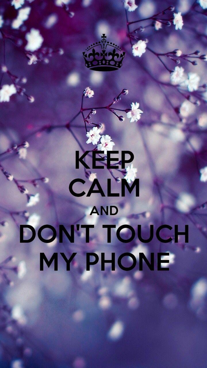 Keep calm and DONT TOUCH MY PHONE Bellissimi sfondi Sfondi 720x1280