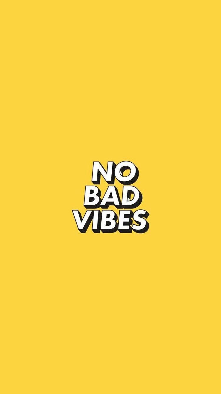 No bad vibes Wallpaper backgrounds in 2019 Wallpaper quotes 750x1334