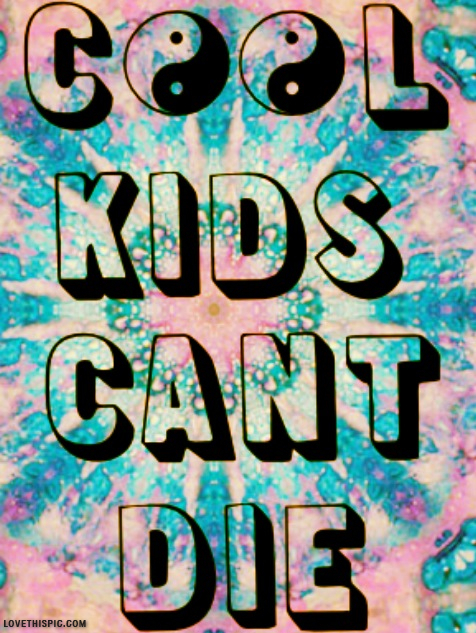 Cool Kids Cant Die Pictures Photos and Images for Facebook Tumblr 476x633