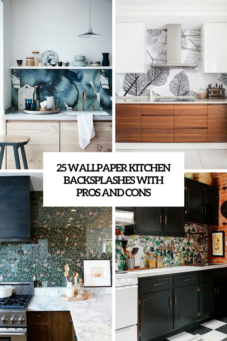 25 Wallpaper Kitchen Backsplashes With Pros And Cons 735x1102