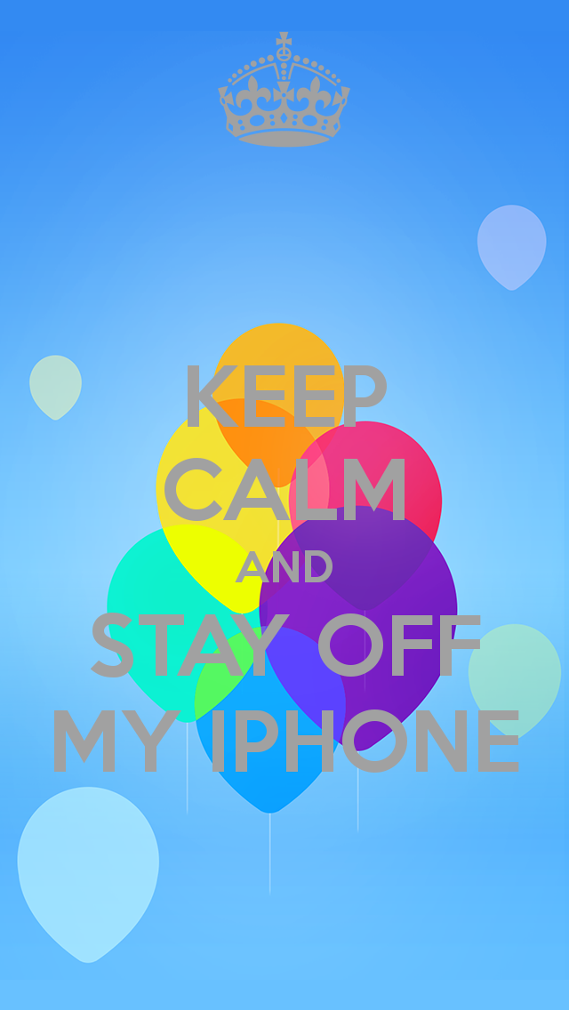KEEP CALM AND STAY OFF MY IPHONE   KEEP CALM AND CARRY ON Image 640x1136