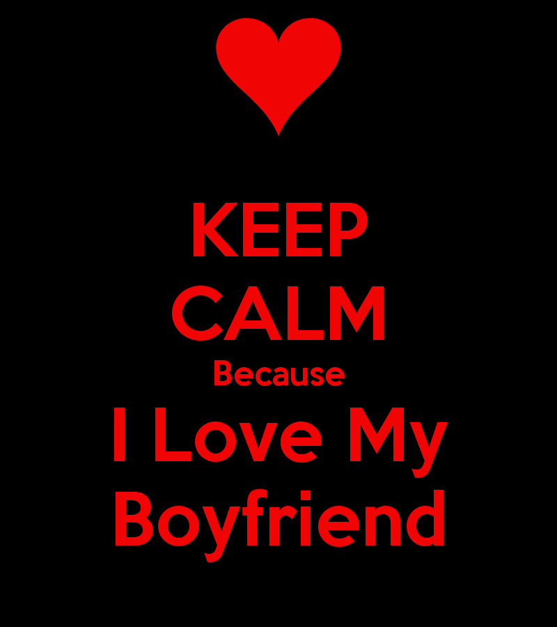 KEEP CALM Because I Love My Boyfriend   KEEP CALM AND CARRY ON Image 800x900