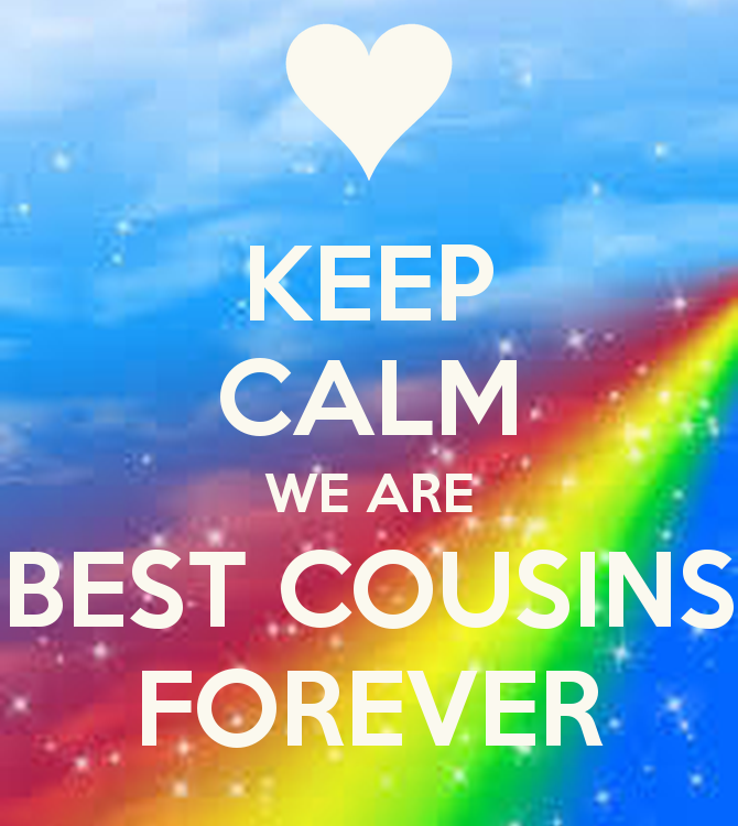 KEEP CALM WE ARE BEST COUSINS FOREVER   KEEP CALM AND CARRY ON Image 670x750