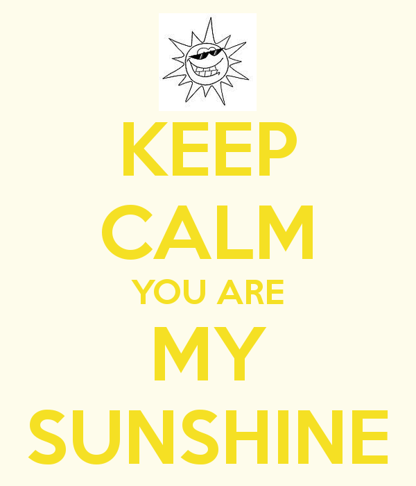 KEEP CALM YOU ARE MY SUNSHINE   KEEP CALM AND CARRY ON Image Generator 600x700