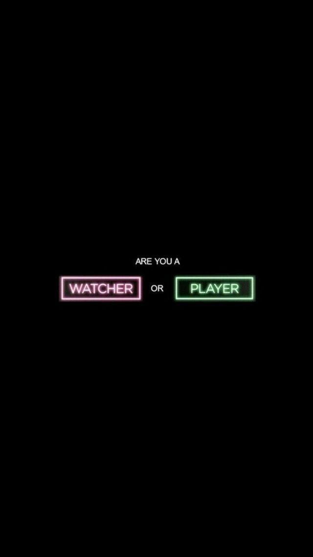 Are you a watcher or a player wallpaper background Wallpapers 640x1137