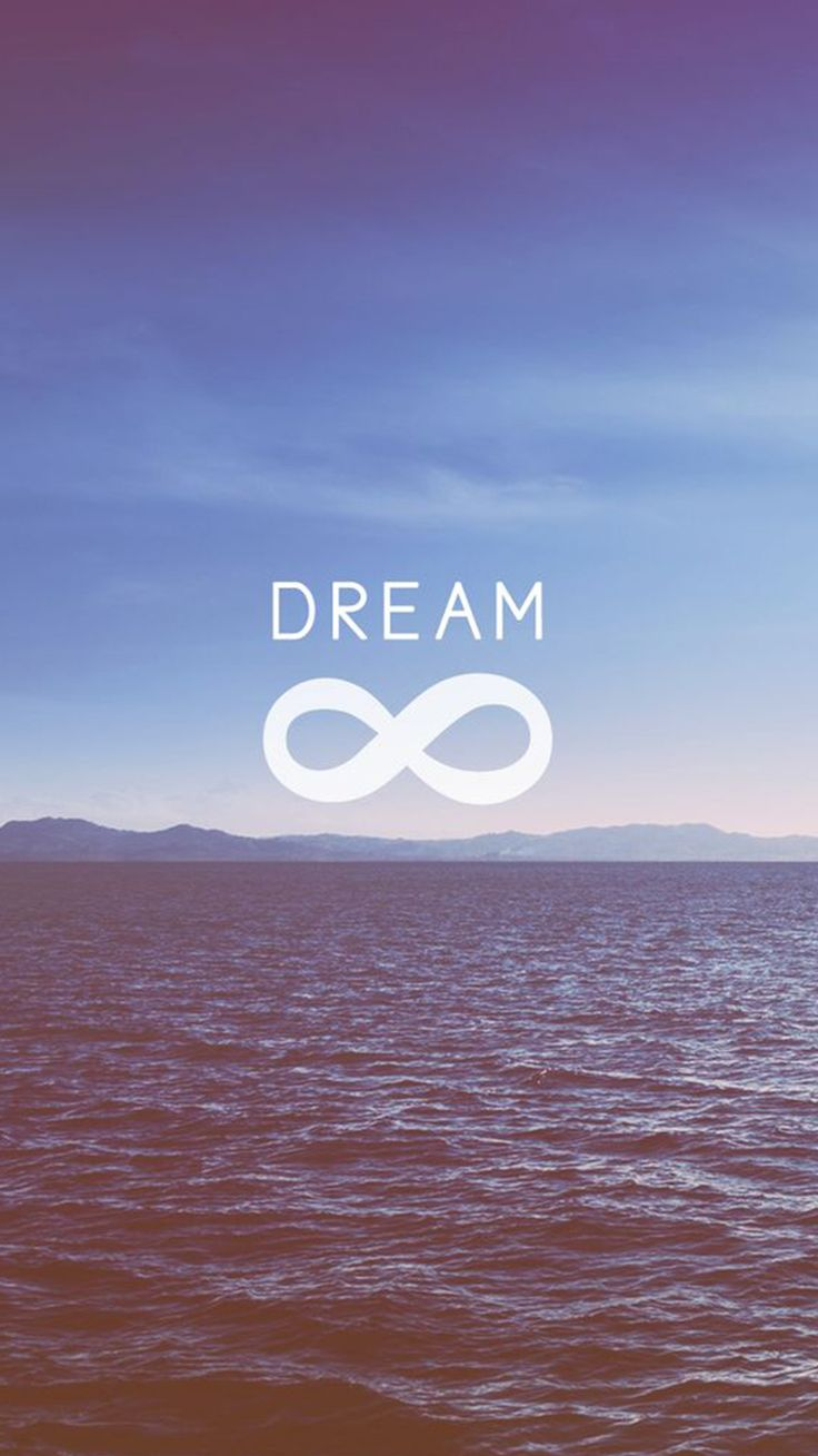 Dream To Infinity iPhone 6 Wallpaper Words Phone Background 736x1309