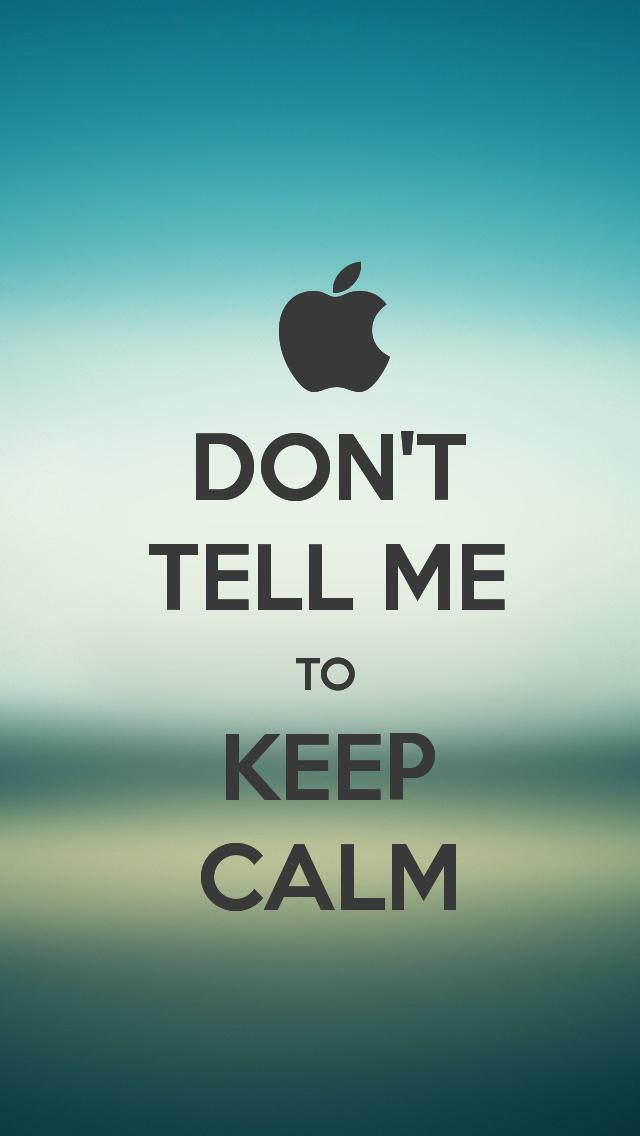 Dont tell me to keep calm   Best iPhone 5s wallpapers 640x1136