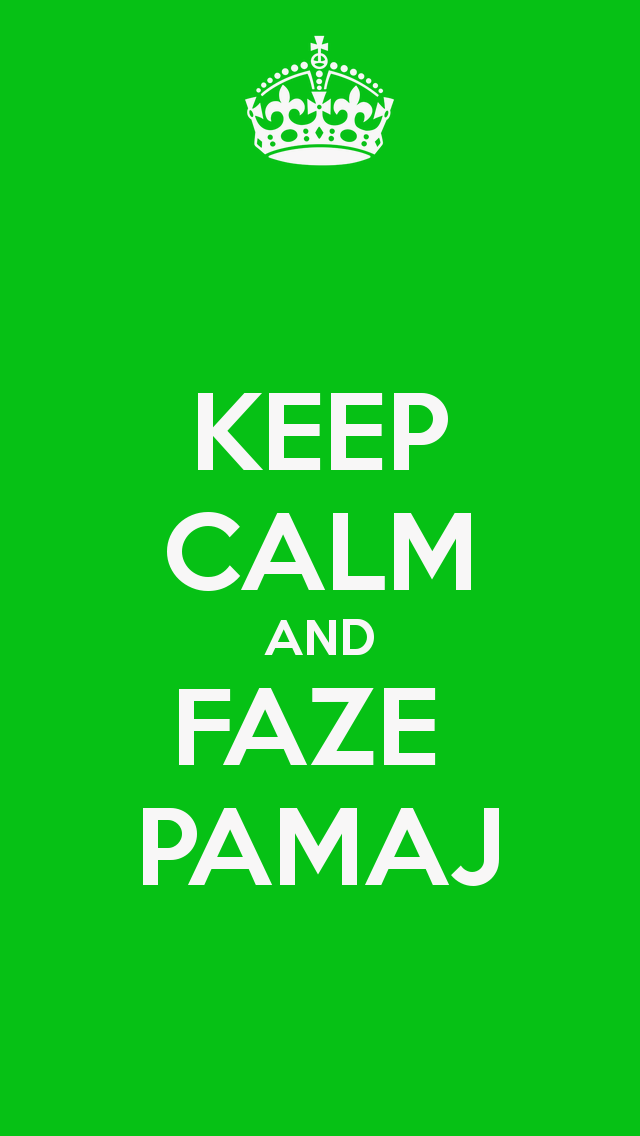 KEEP CALM AND FAZE PAMAJ   KEEP CALM AND CARRY ON Image Generator 640x1136