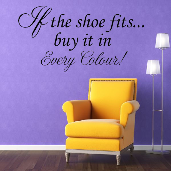 If the Shoe Fits Buy It In Every Colour Quote Wall sticker decals 600x600