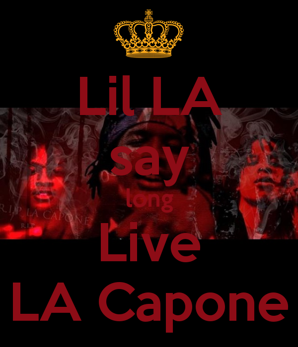 Lil LA say long Live LA Capone - KEEP CALM AND CARRY ON Image ...