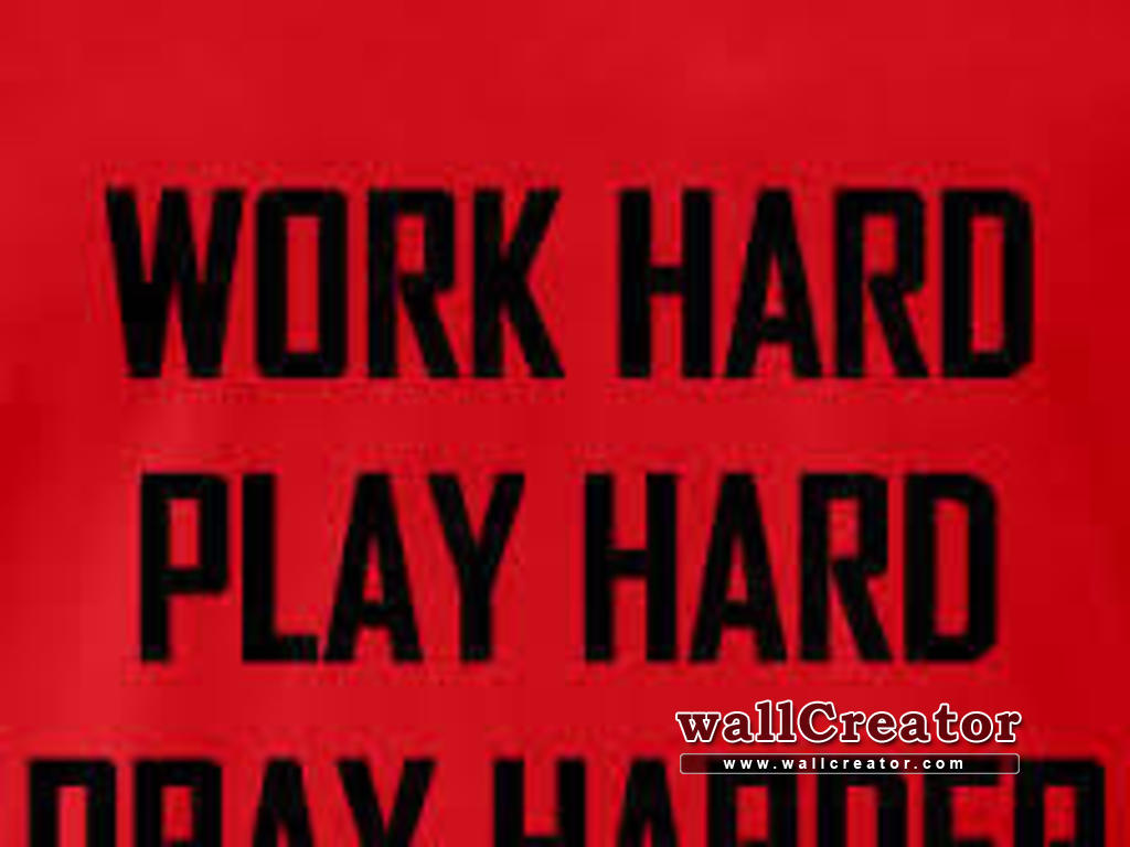 work hard play hard pray harder   1024 768 Wallpaper 1024x768