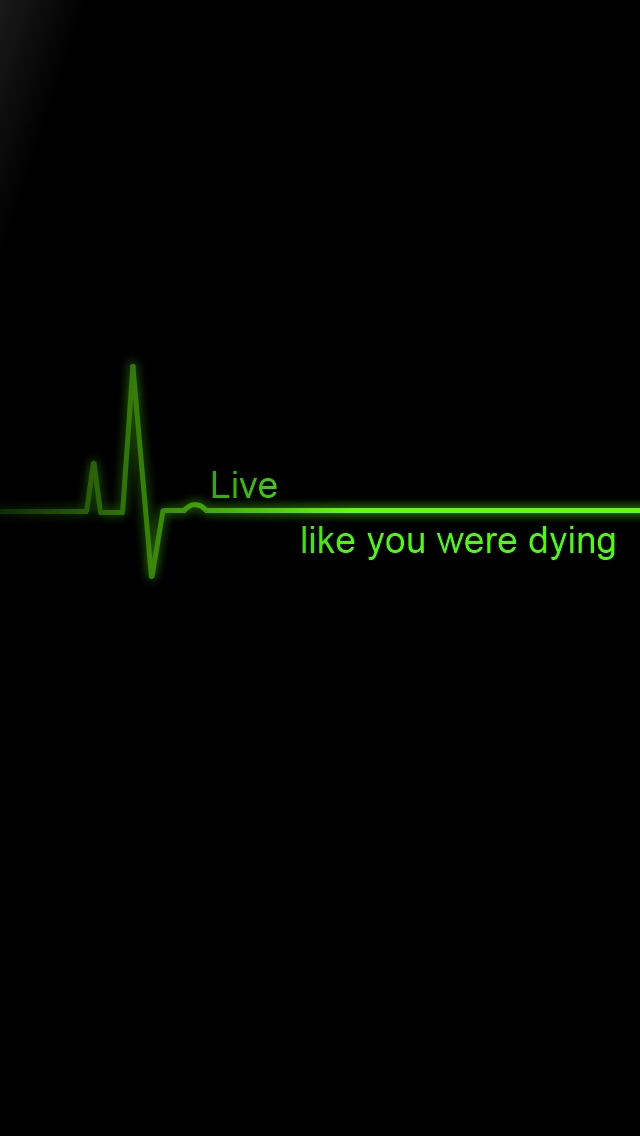 Live Like You Were Dying iPhone 5s Wallpaper Download iPhone 640x1136