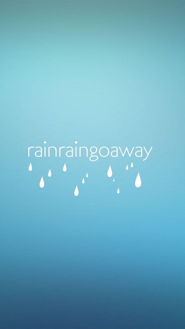 Rain Rain Go Away Wallpaper   iPhone Wallpapers 640x1136