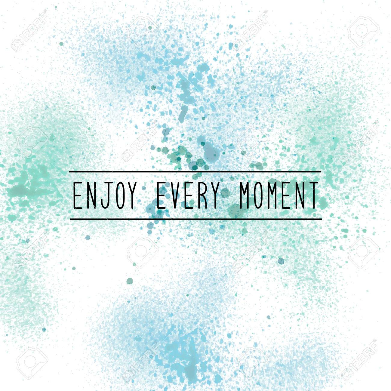 Enjoy Every Moment Inspirational Quote On Spray Paint Background 1300x1300