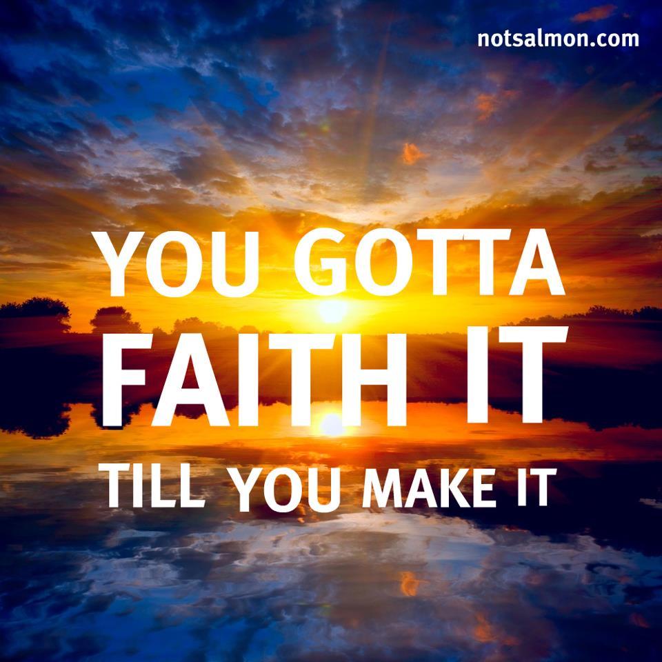 You gotta faith it till you make it Make me giggle ponder awww 960x960