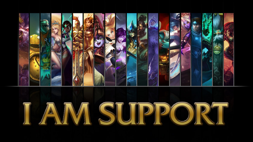 League of Legends I AM SUPPORT wallpaper by NibblesMeKibbles on 1024x576