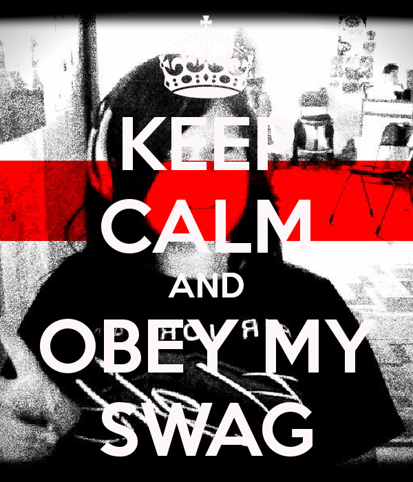 KEEP CALM AND OBEY MY SWAG   KEEP CALM AND CARRY ON Image 600x700