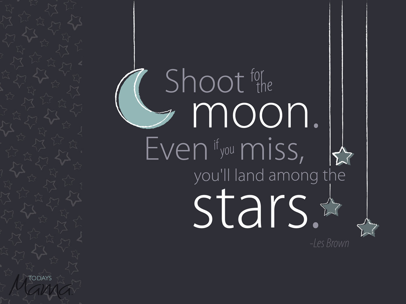 Shoot for the moon Even if you miss youll land among the stars 1400x1050