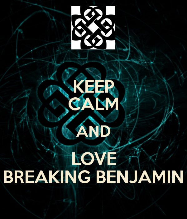 KEEP CALM AND LOVE BREAKING BENJAMIN   KEEP CALM AND CARRY ON Image 600x700