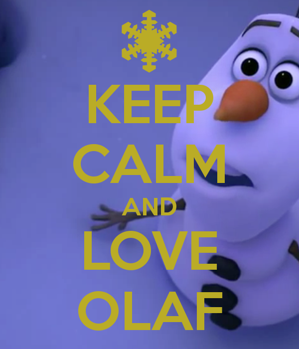 KEEP CALM AND LOVE OLAF   KEEP CALM AND CARRY ON Image Generator 600x700