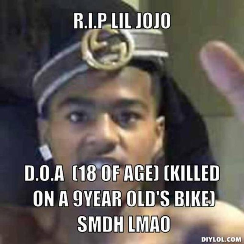 DIYLOL   RIP LIL JOJO DOA 18 OF AGE KILLED ON A 9YEAR OLDS 800x800