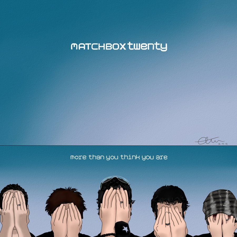 Matchbox Twenty   MORE THAN YOU THINK YOU ARE by mrsmelon on 900x900