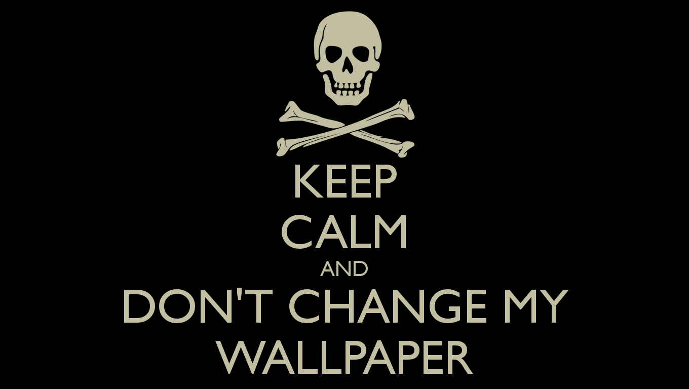 keep calm and dont change my wallpaperpng 1360x768