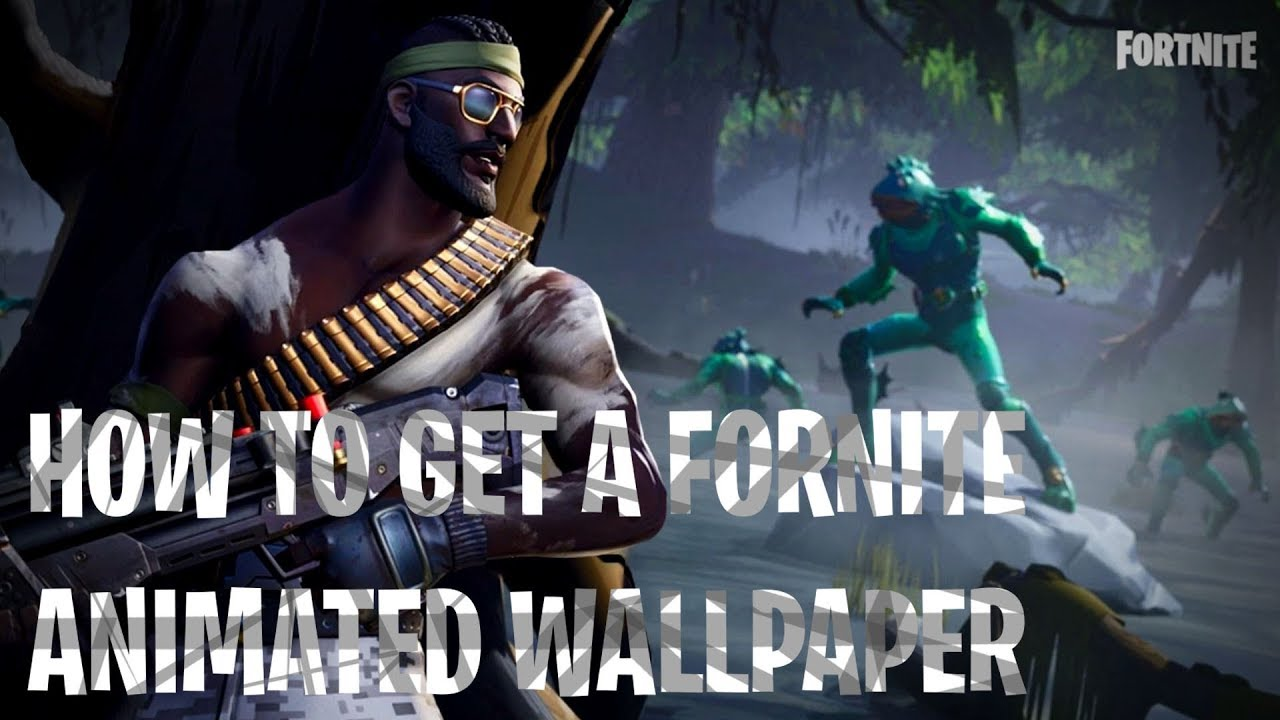 How to get an Animated Fortnite Wallpaper 1280x720